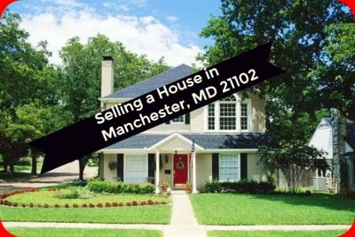 Selling A House in Manchester, MD 21102